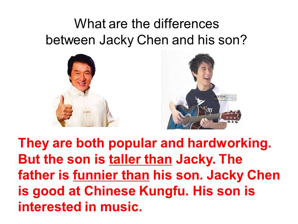 What are the differences between Jacky Chen and his son.
