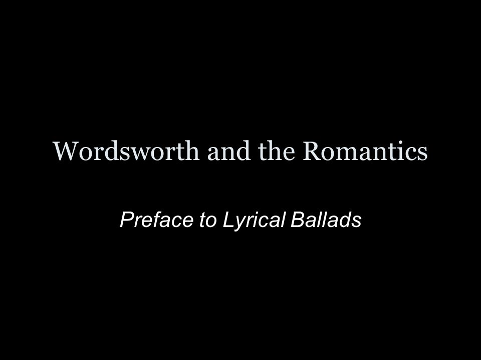 Wordsworth and the Romantics Preface to Lyrical Ballads