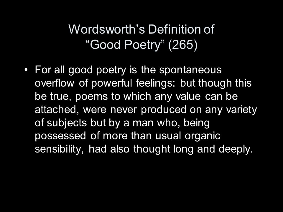 "Wordsworth's Definition of ""Good Poetry"" (265) For all good poetry is the spontaneous overflow of powerful feelings: but though this be true, poems to"