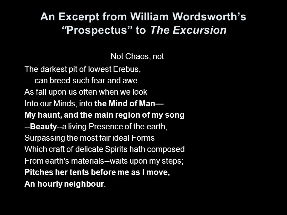 "An Excerpt from William Wordsworth's ""Prospectus"" to The Excursion Not Chaos, not The darkest pit of lowest Erebus, … can breed such fear and awe As f"