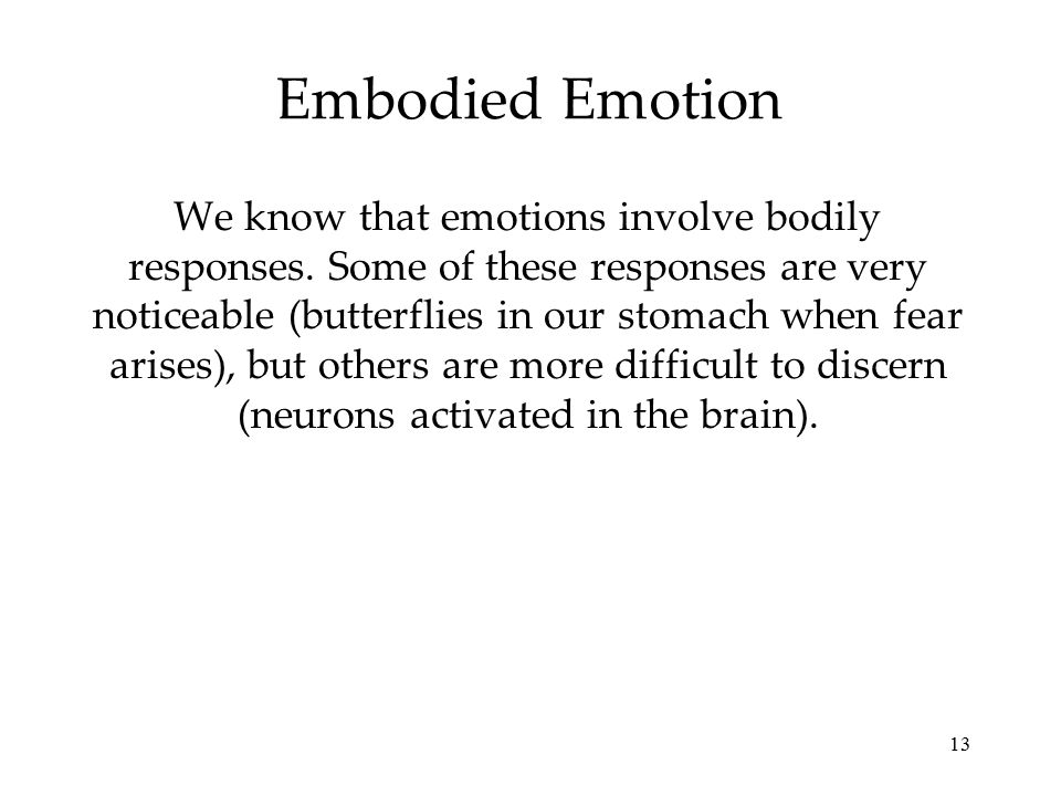 13 Embodied Emotion We know that emotions involve bodily responses.