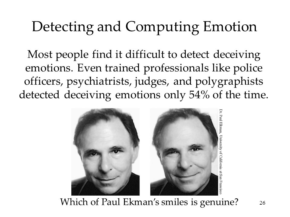 26 Detecting and Computing Emotion Most people find it difficult to detect deceiving emotions.