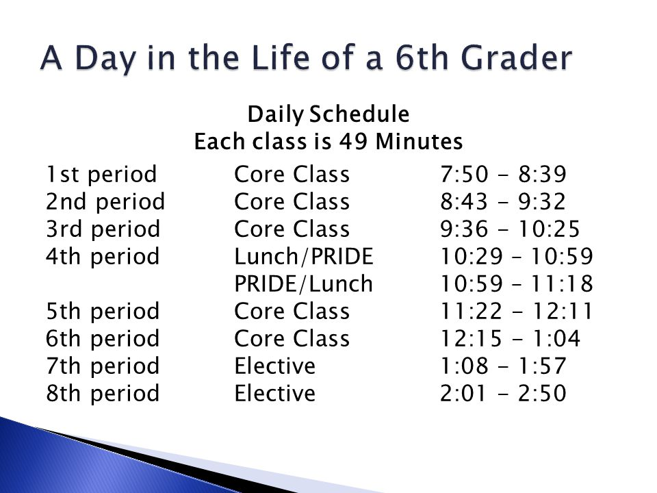 Daily Schedule Each class is 49 Minutes 1st periodCore Class7:50 - 8:39 2nd periodCore Class8:43 - 9:32 3rd periodCore Class9:36 - 10:25 4th periodLunch/PRIDE10:29 – 10:59 PRIDE/Lunch10:59 – 11:18 5th periodCore Class11:22 - 12:11 6th periodCore Class12:15 - 1:04 7th periodElective 1:08 - 1:57 8th periodElective2:01 - 2:50