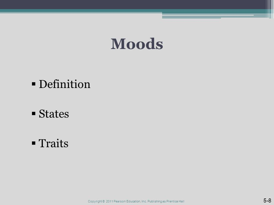 Moods  Definition  States  Traits Copyright © 2011 Pearson Education, Inc.
