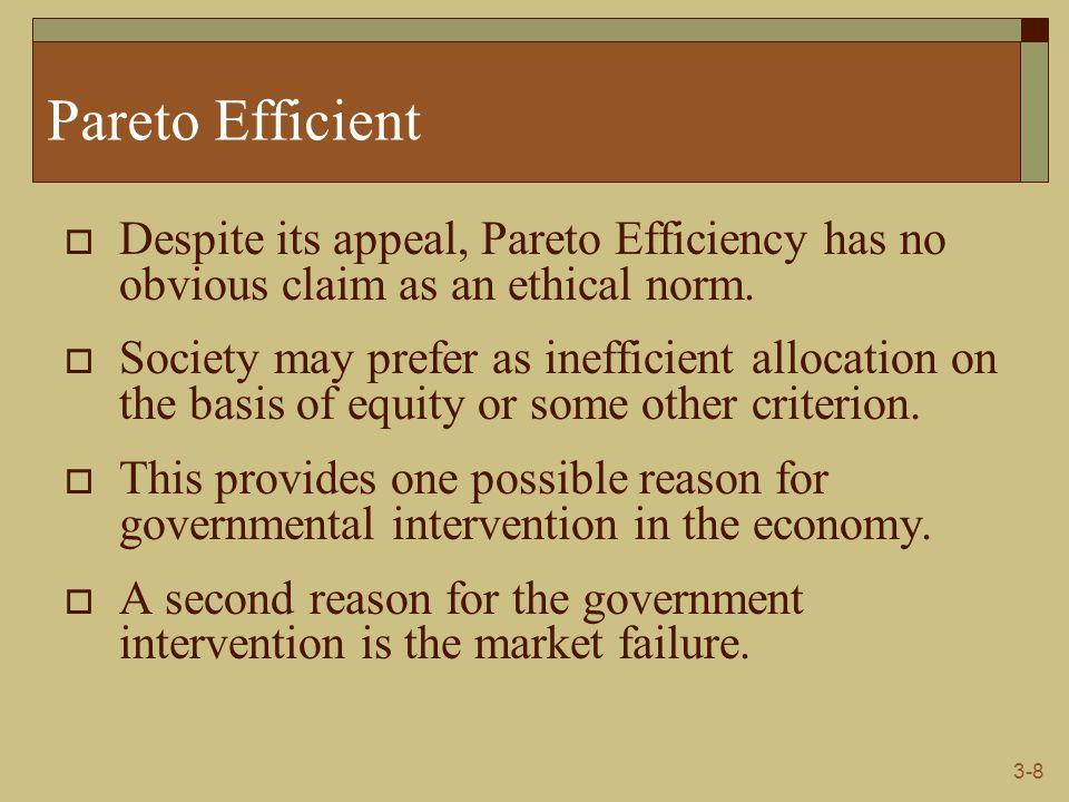 3-8 Pareto Efficient  Despite its appeal, Pareto Efficiency has no obvious claim as an ethical norm.