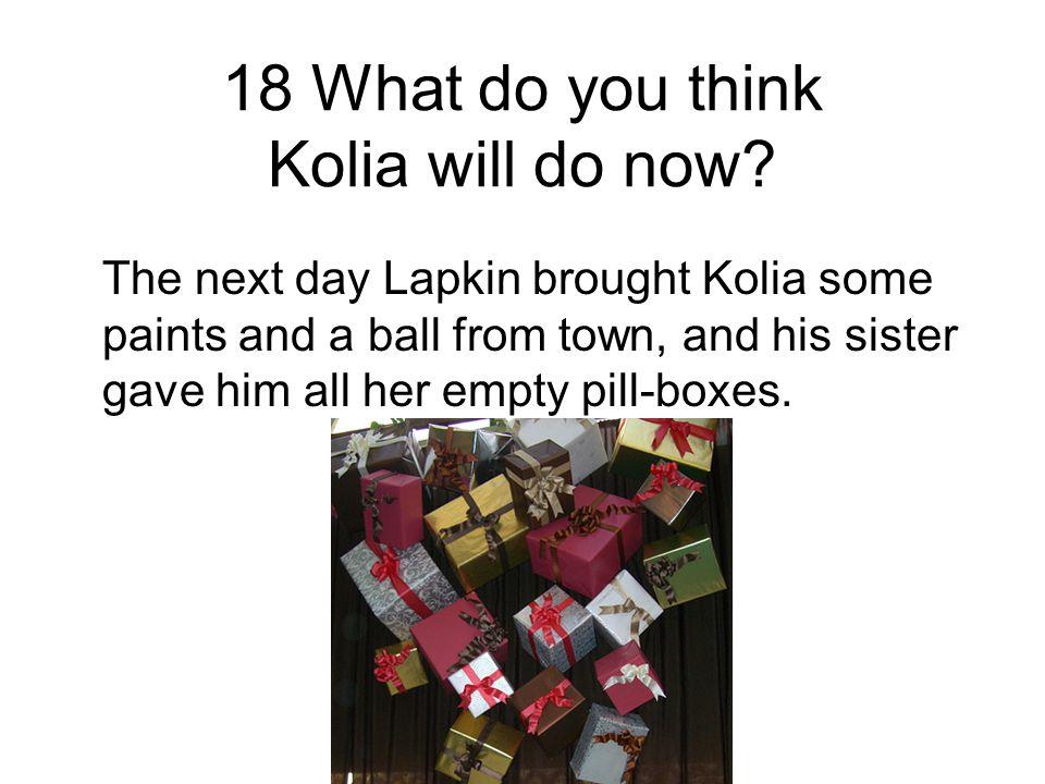 18 What do you think Kolia will do now.