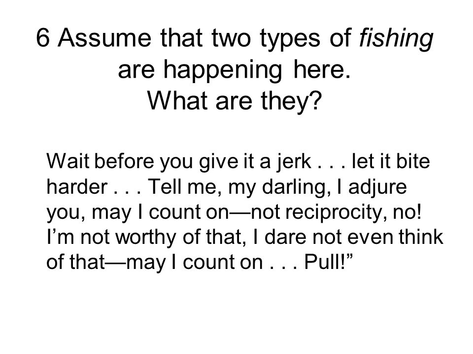 6 Assume that two types of fishing are happening here.
