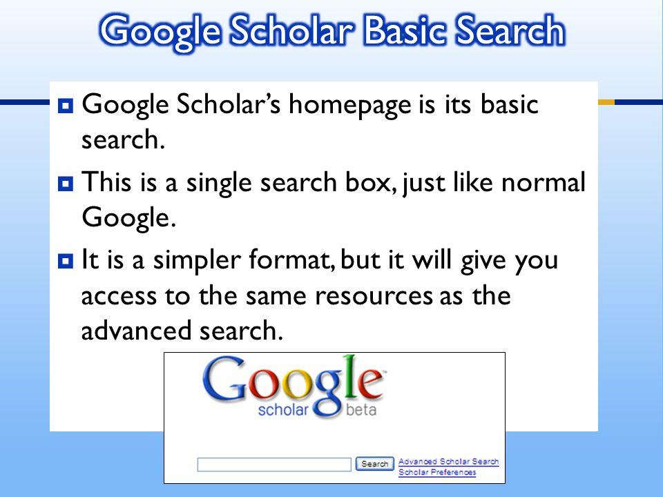  Google Scholar's homepage is its basic search.