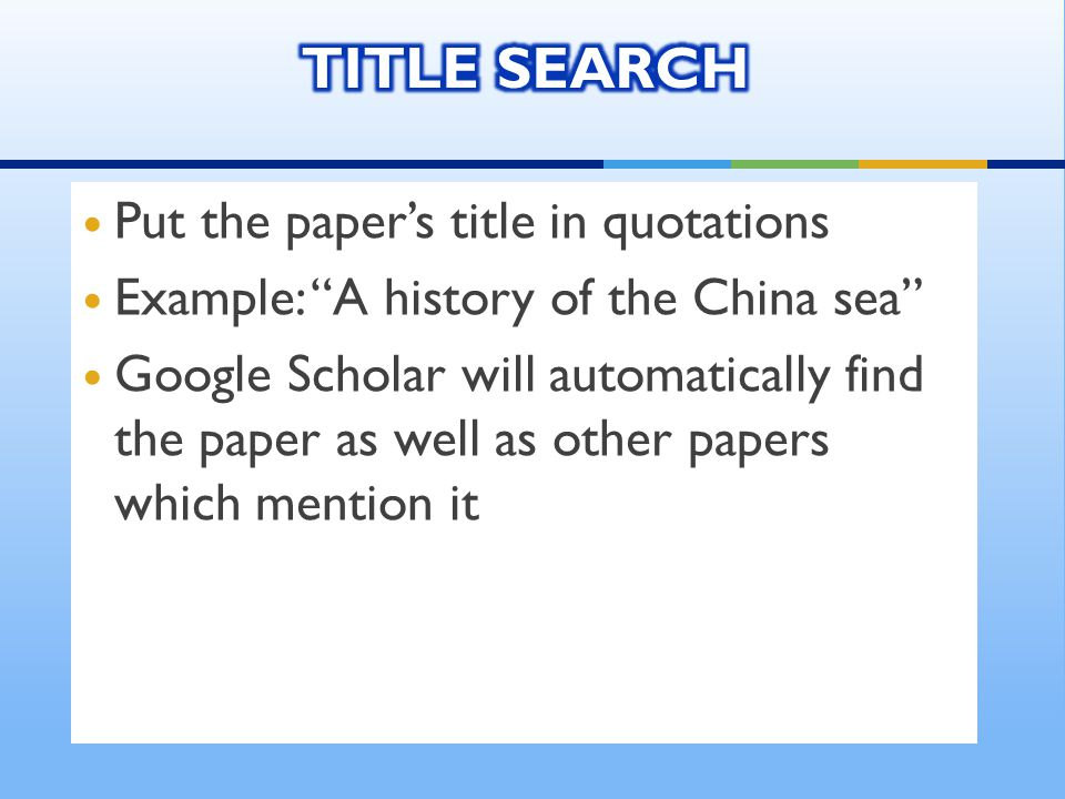 Put the paper's title in quotations Example: A history of the China sea Google Scholar will automatically find the paper as well as other papers which mention it
