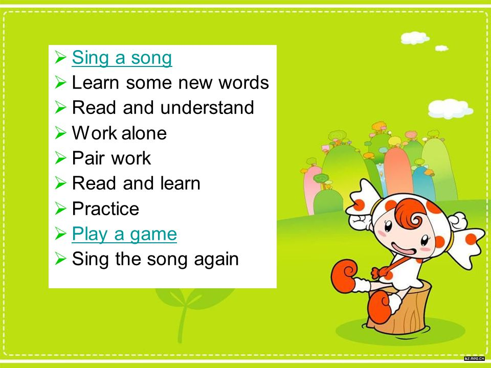  Sing a song Sing a song  Learn some new words  Read and understand  Work alone  Pair work  Read and learn  Practice  Play a game Play a game