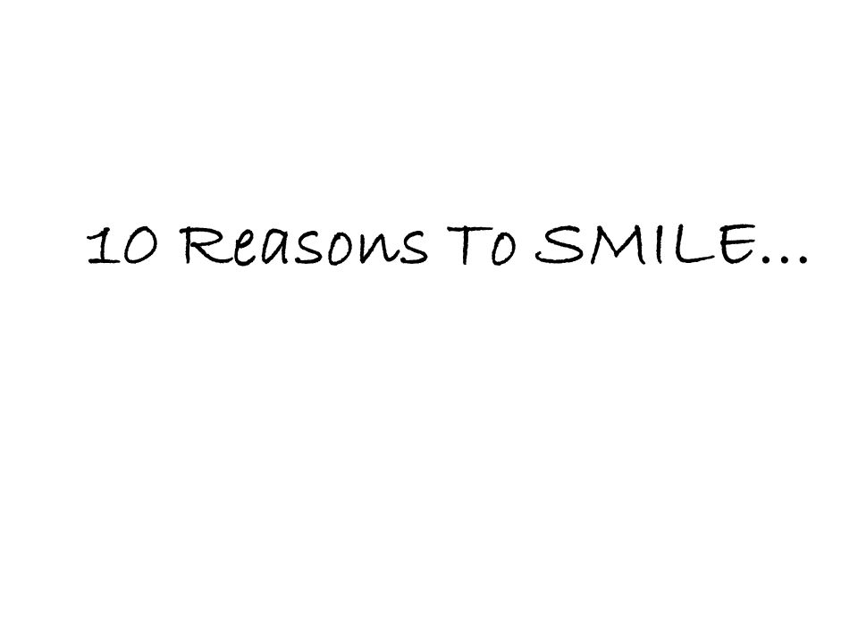 10 Reasons To SMILE…
