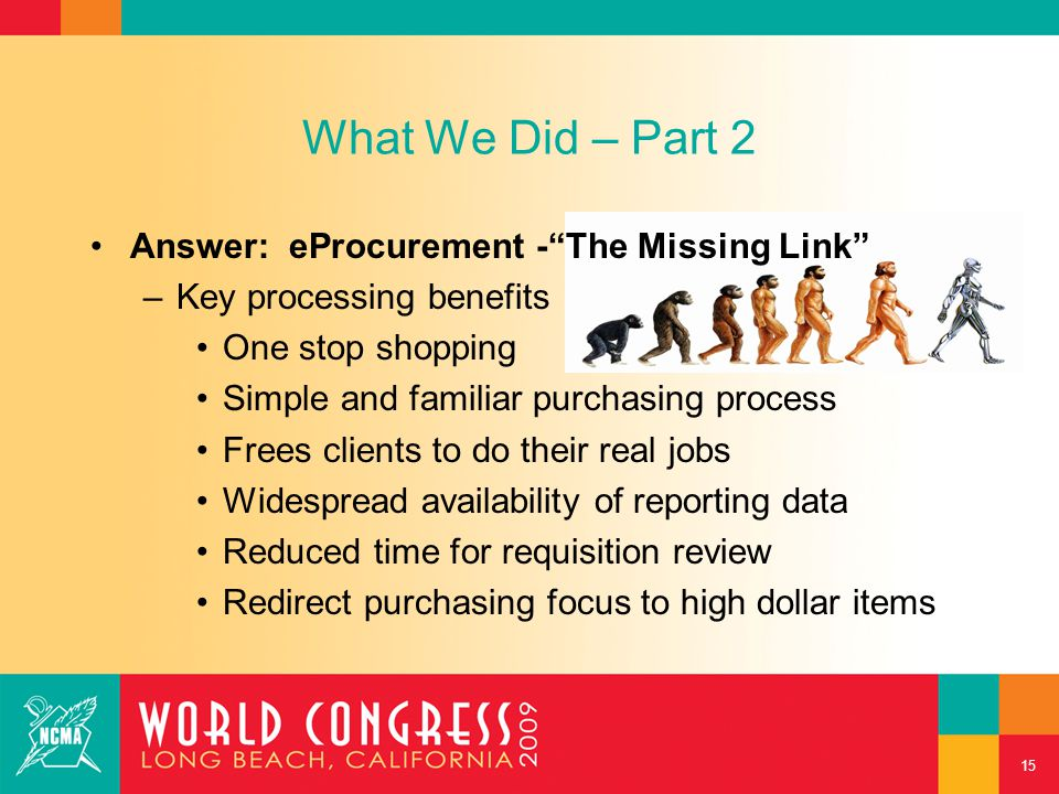"""What We Did – Part 2 Answer: eProcurement -""""The Missing Link"""" –Key processing benefits One stop shopping Simple and familiar purchasing process Frees"""
