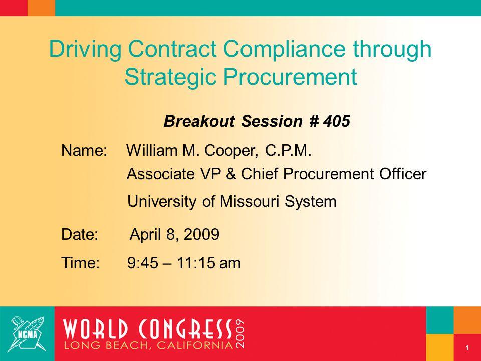 1 Driving Contract Compliance through Strategic Procurement Breakout Session # 405 Name: William M. Cooper, C.P.M. Associate VP & Chief Procurement Of