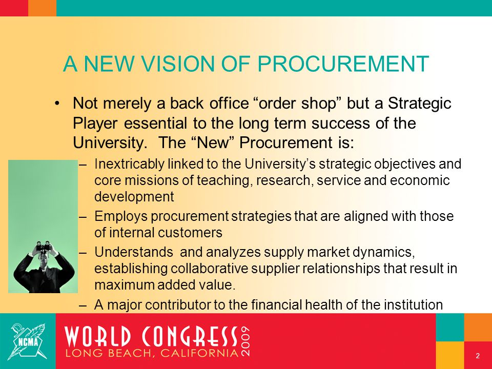 A NEW VISION OF PROCUREMENT Not merely a back office order shop but a Strategic Player essential to the long term success of the University.