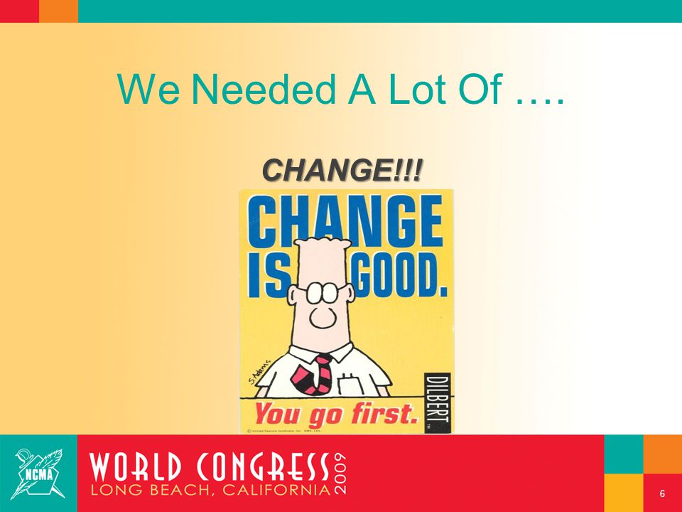 We Needed A Lot Of …. CHANGE!!! 6