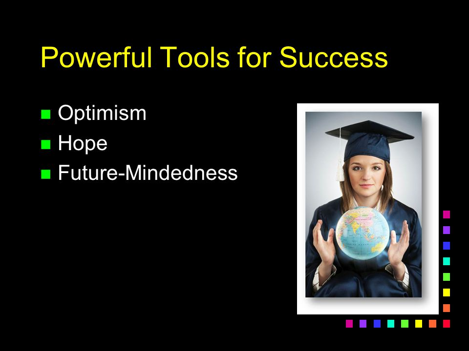 Powerful Tools for Success n Optimism n Hope n Future-Mindedness