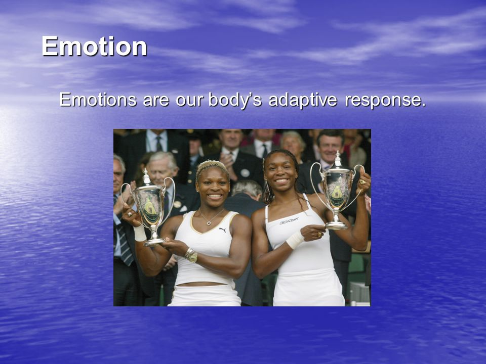 Emotion  Emotion  a response of the whole organism  physiological arousal  expressive behaviors  conscious experience
