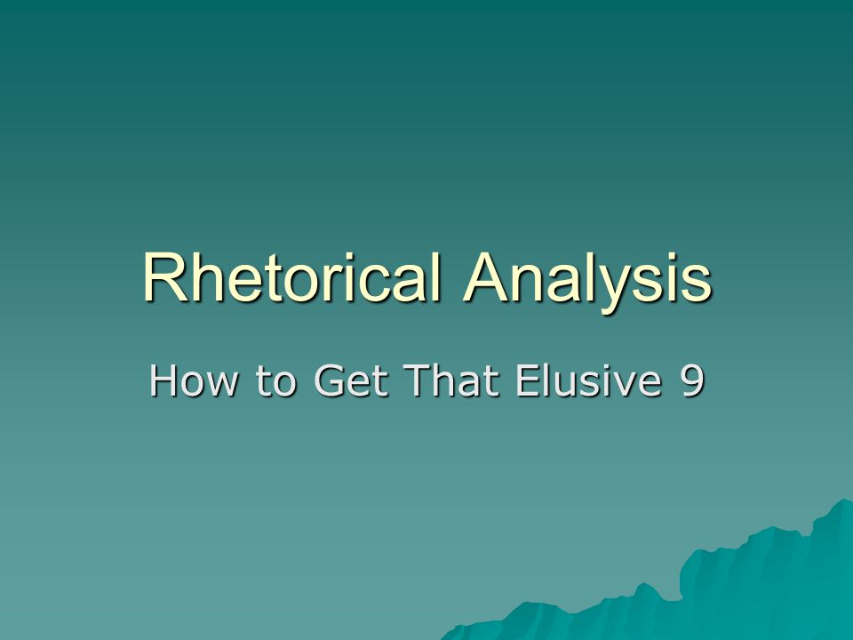 Rhetorical Analysis How to Get That Elusive 9