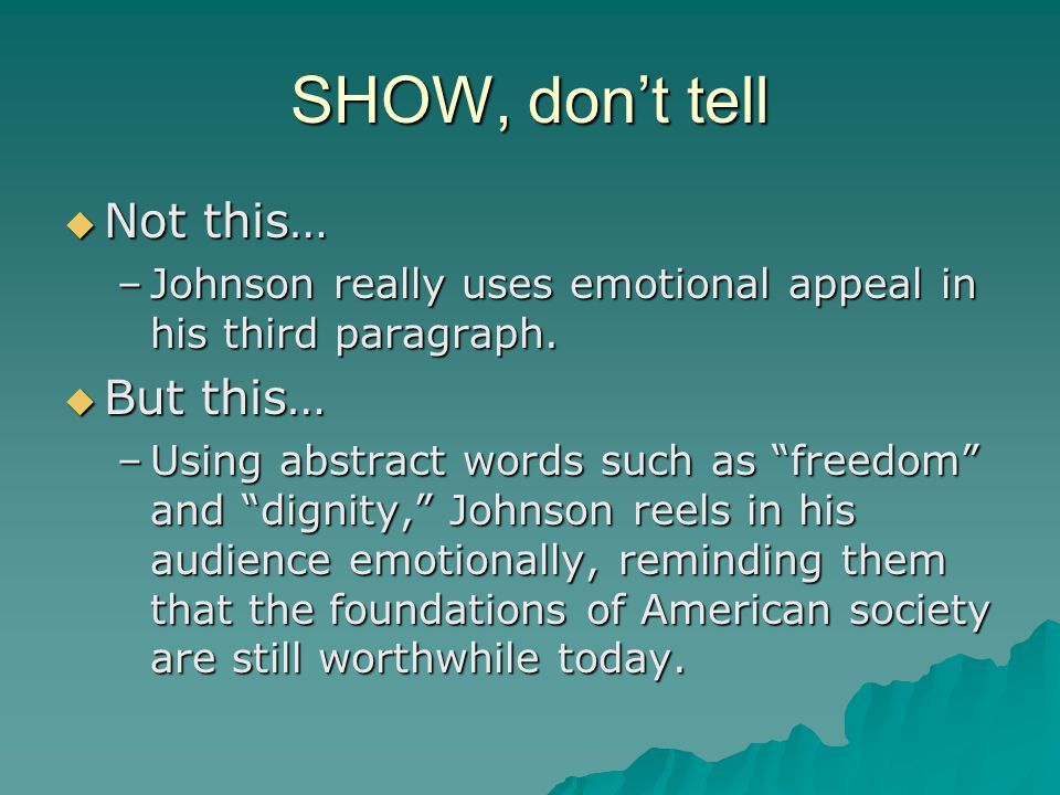 SHOW, don't tell  Not this… –Johnson really uses emotional appeal in his third paragraph.