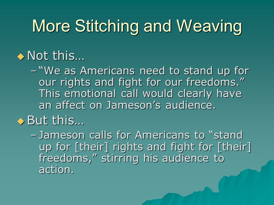 More Stitching and Weaving NNNNot this… – – – – We as Americans need to stand up for our rights and fight for our freedoms. This emotional call would clearly have an affect on Jameson's audience.
