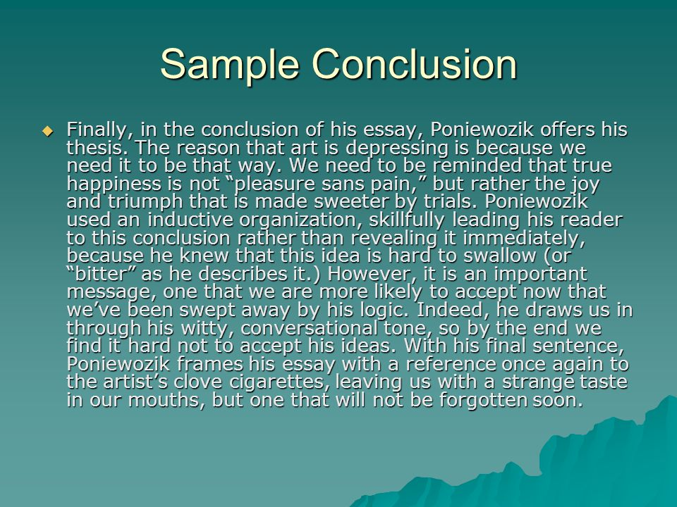 Sample Conclusion  Finally, in the conclusion of his essay, Poniewozik offers his thesis.