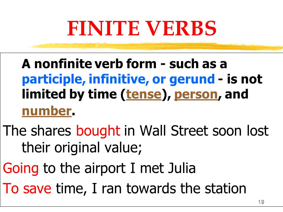 18 FINITE VERBS Finite verbs, sometimes called main verbs, are limited by time (tense), person, and number.tense personnumber Who killed the president