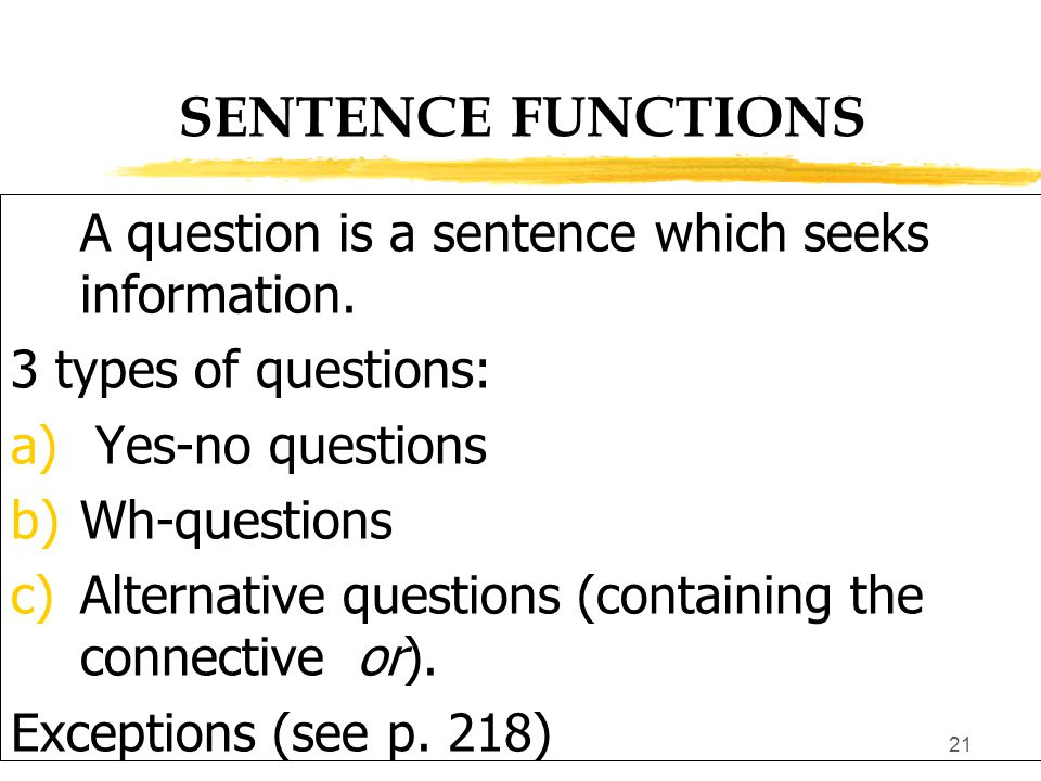 20 SENTENCE FUNCTIONS 4 Classical types of sentence function: STATEMENT, QUESTION, COMMAND, EXCLAMATION A statement is a sentence whose purpose is to state, i.e.