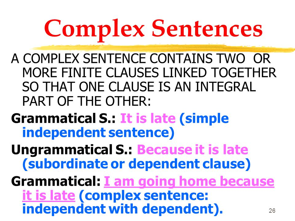 25 Multiple Sentences A COMPOUND SENTENCE CONSISTS OF MORE FINITE CLAUSES LINKED TOGETHER BY A CO-ORDINATING CONJUNCTION (AND, OR, BUT): He has quarre