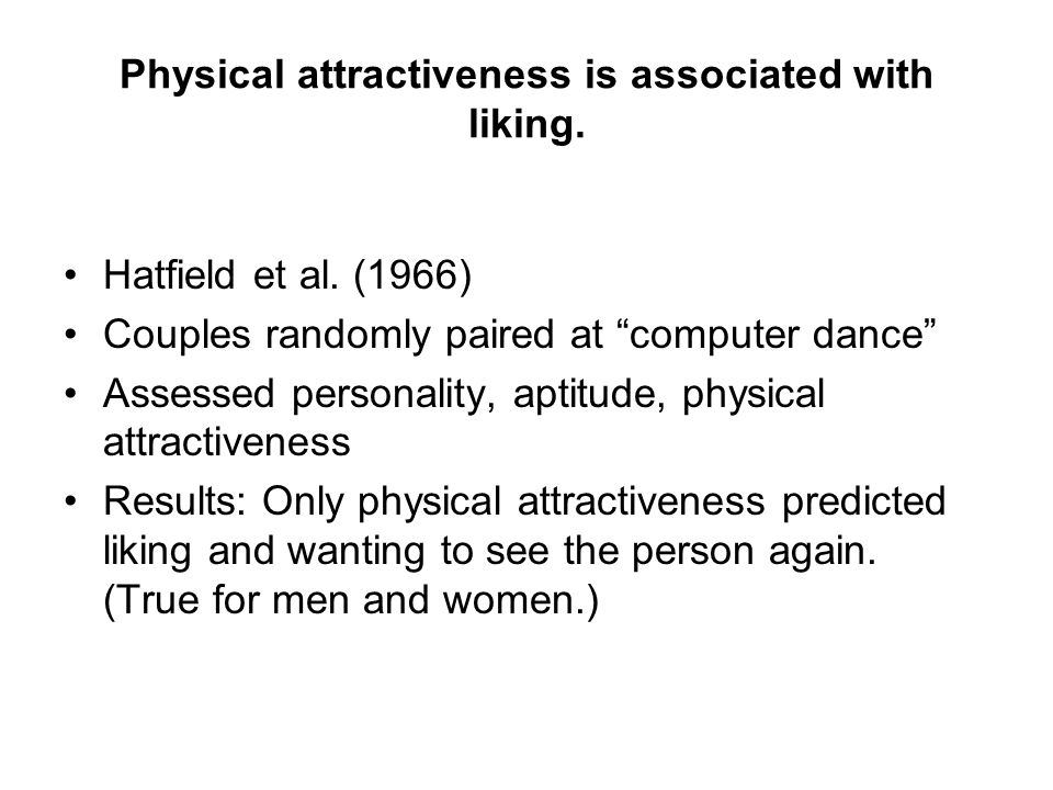 Physical attractiveness is associated with liking.