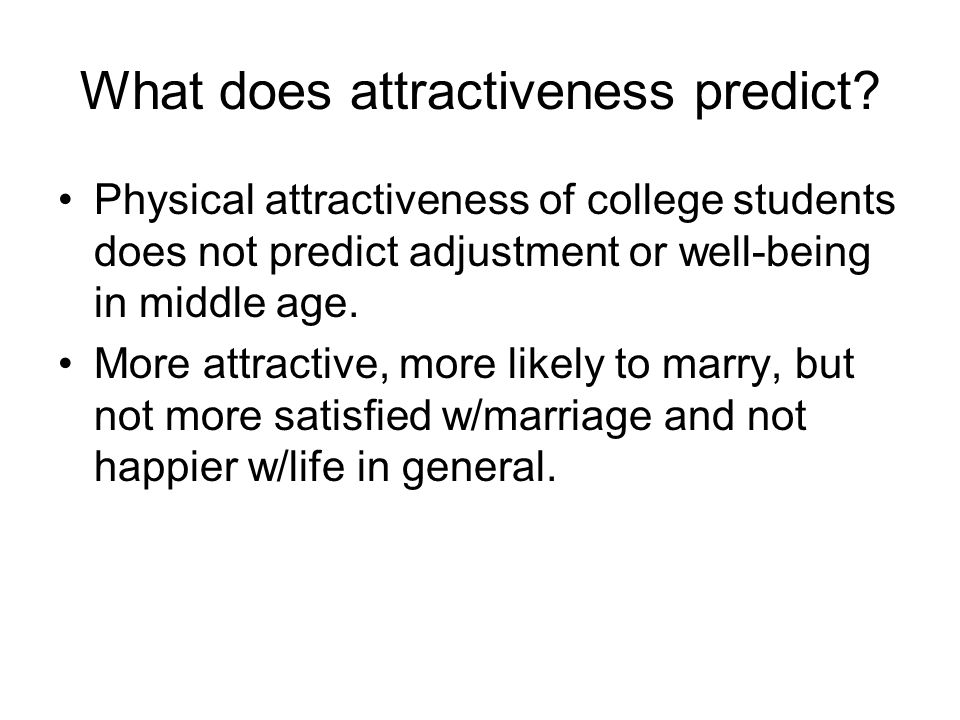 What does attractiveness predict.