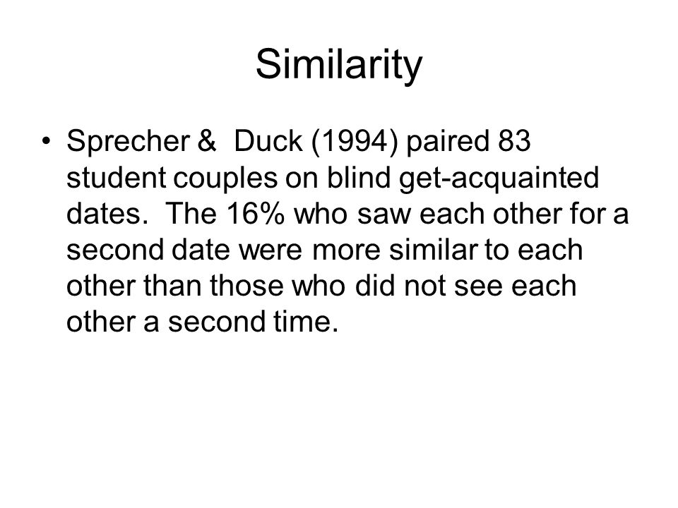 Similarity Sprecher & Duck (1994) paired 83 student couples on blind get-acquainted dates.