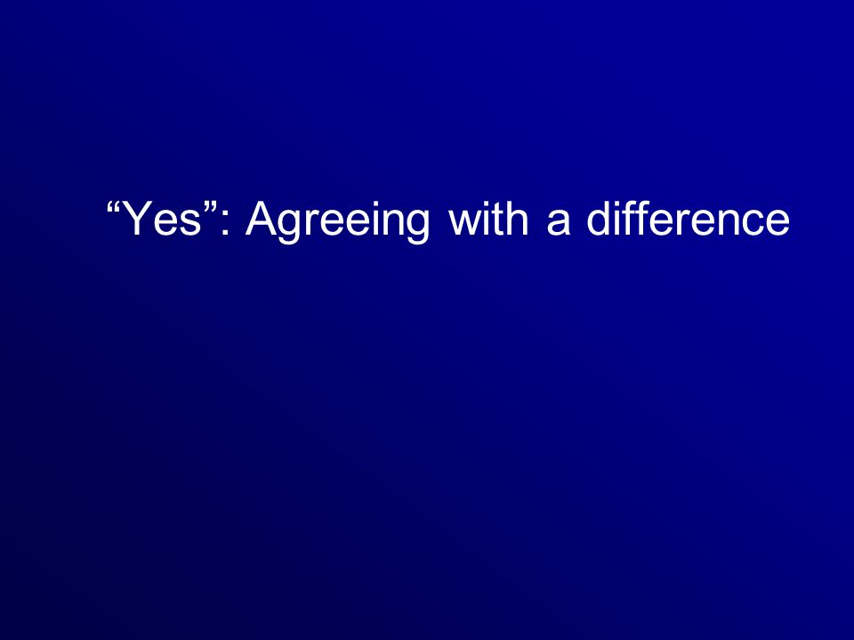 Yes : Agreeing with a difference