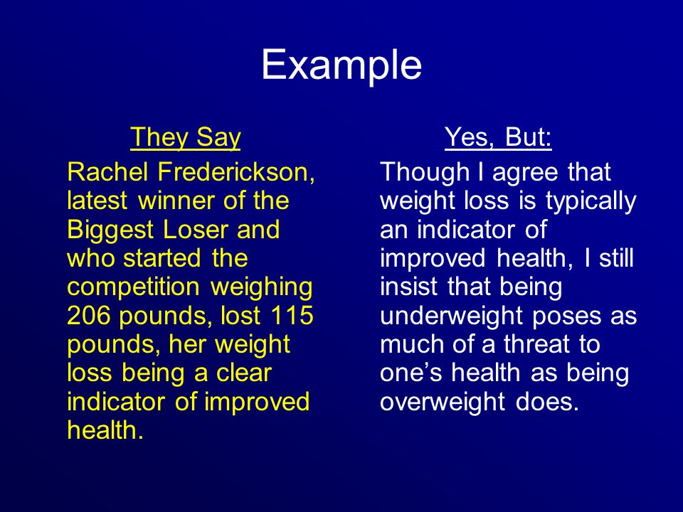 Example They Say Rachel Frederickson, latest winner of the Biggest Loser and who started the competition weighing 206 pounds, lost 115 pounds, her weight loss being a clear indicator of improved health.