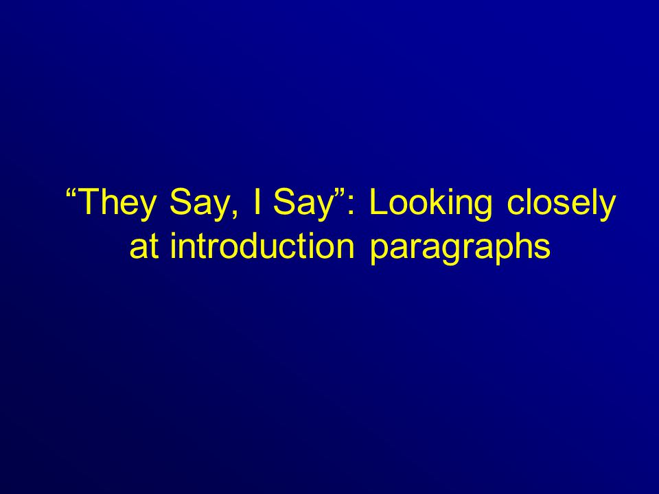 They Say, I Say : Looking closely at introduction paragraphs