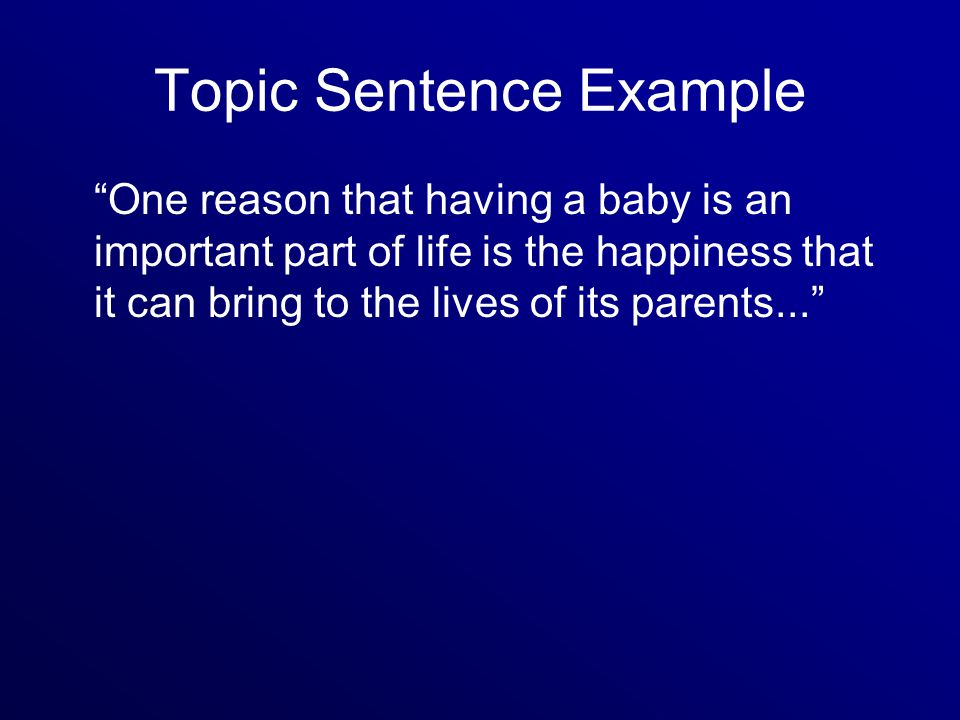 Topic Sentence Example One reason that having a baby is an important part of life is the happiness that it can bring to the lives of its parents...