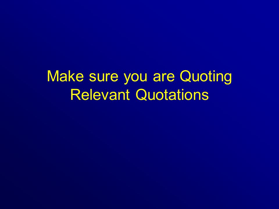 Make sure you are Quoting Relevant Quotations