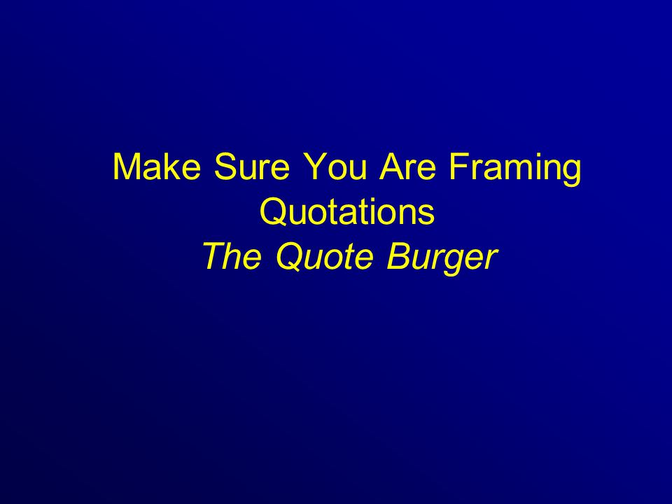 Make Sure You Are Framing Quotations The Quote Burger