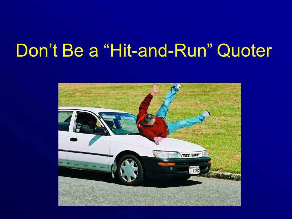 Don't Be a Hit-and-Run Quoter