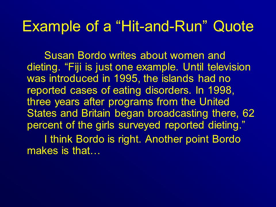 Example of a Hit-and-Run Quote Susan Bordo writes about women and dieting.
