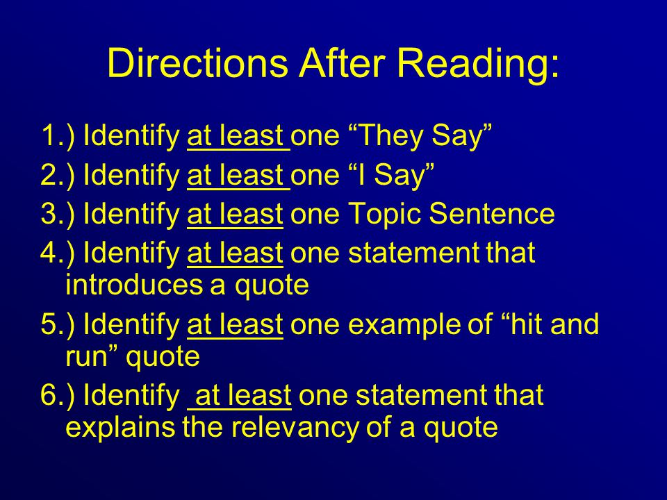 Directions After Reading: 1.) Identify at least one They Say 2.) Identify at least one I Say 3.) Identify at least one Topic Sentence 4.) Identify at least one statement that introduces a quote 5.) Identify at least one example of hit and run quote 6.) Identify at least one statement that explains the relevancy of a quote