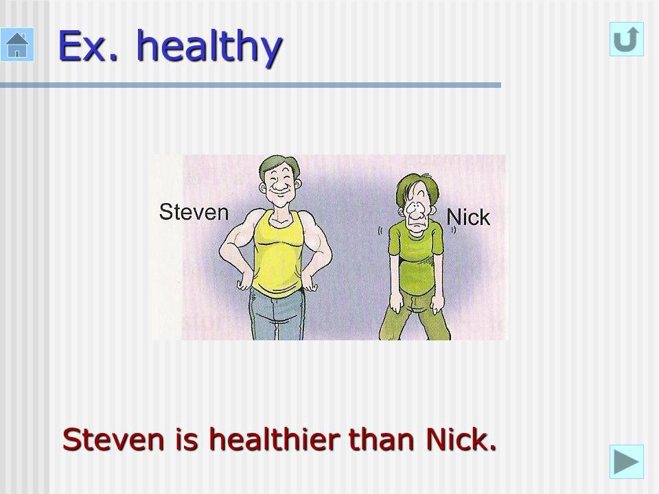 Ex. healthy Steven is healthier than Nick.