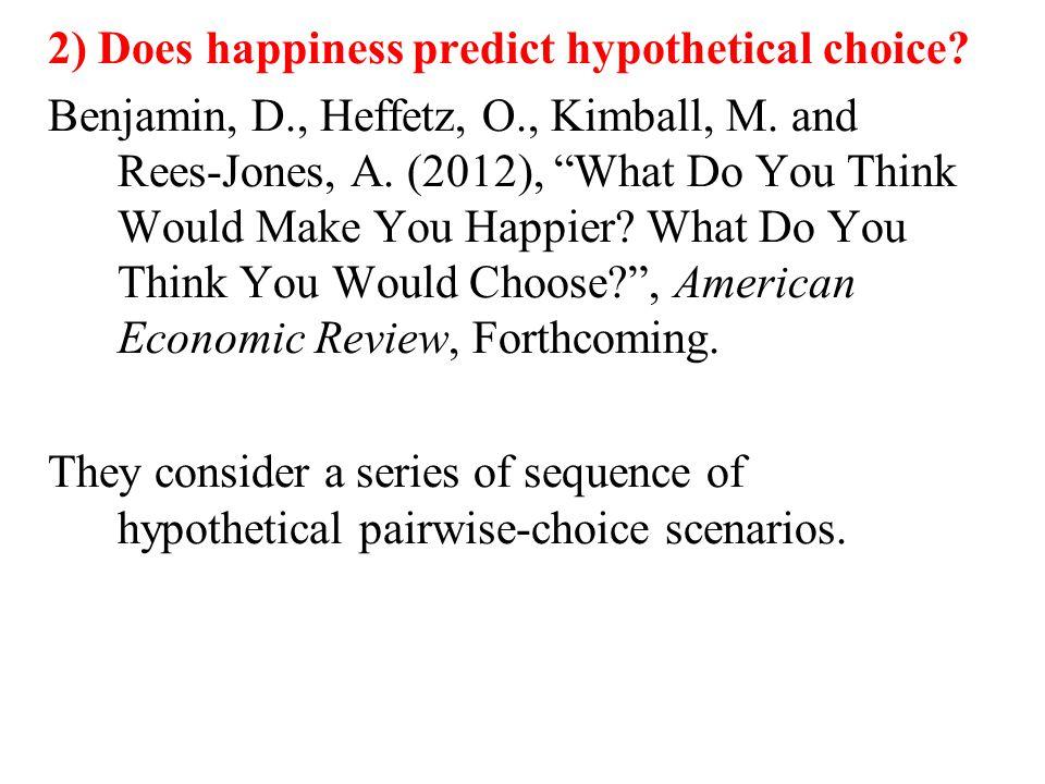 2) Does happiness predict hypothetical choice. Benjamin, D., Heffetz, O., Kimball, M.
