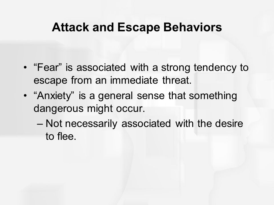 Attack and Escape Behaviors Fear is associated with a strong tendency to escape from an immediate threat.
