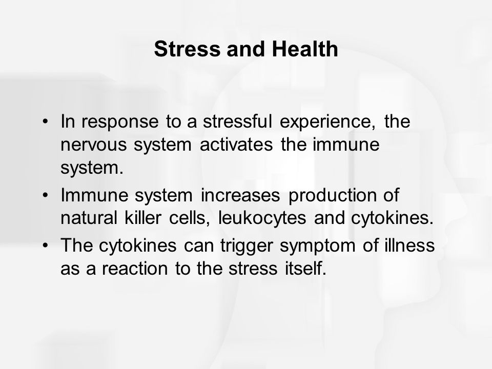 Stress and Health In response to a stressful experience, the nervous system activates the immune system.