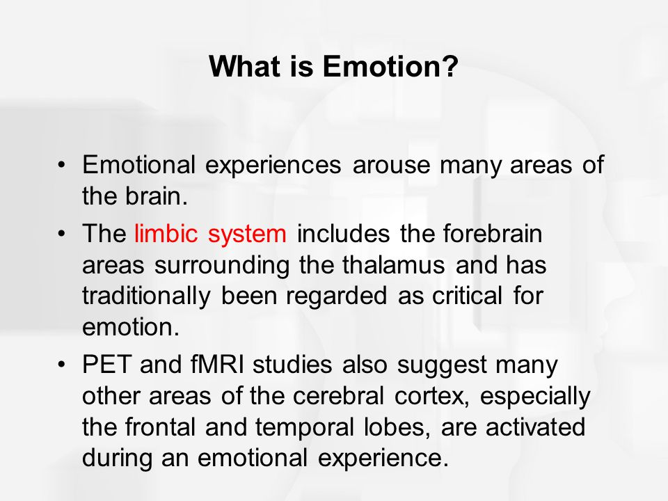 What is Emotion. Emotional experiences arouse many areas of the brain.