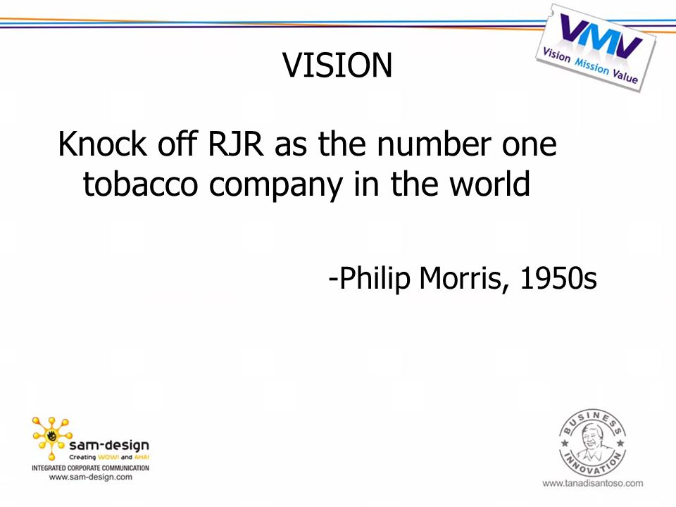 VISION Knock off RJR as the number one tobacco company in the world -Philip Morris, 1950s