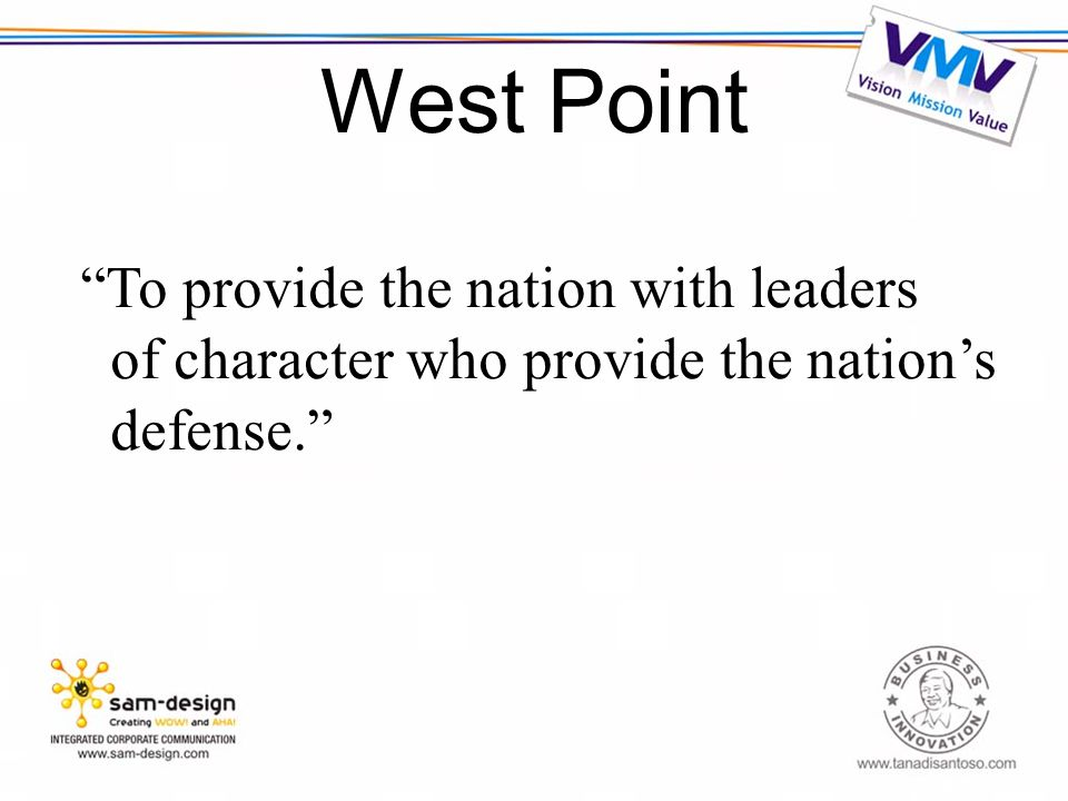 West Point To provide the nation with leaders of character who provide the nation's defense.