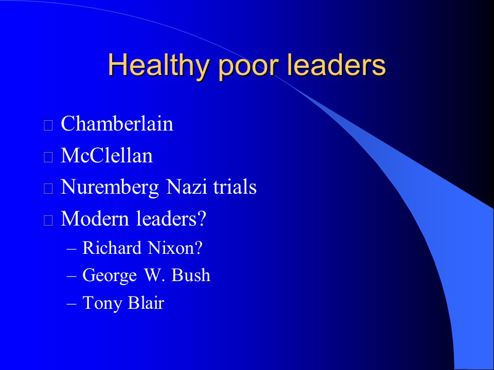 Healthy poor leaders l Chamberlain l McClellan l Nuremberg Nazi trials l Modern leaders.