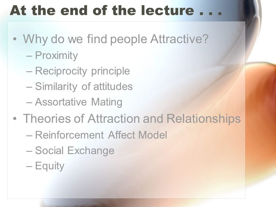 At the end of the lecture...Why do we find people Attractive.