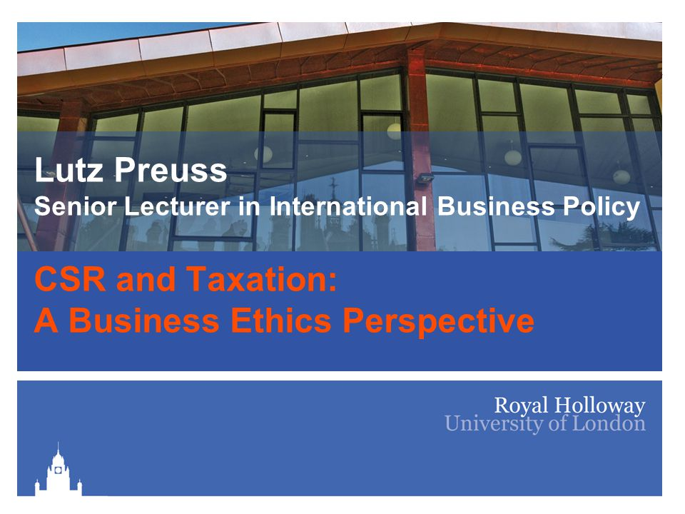 Lutz Preuss Senior Lecturer in International Business Policy CSR and Taxation: A Business Ethics Perspective